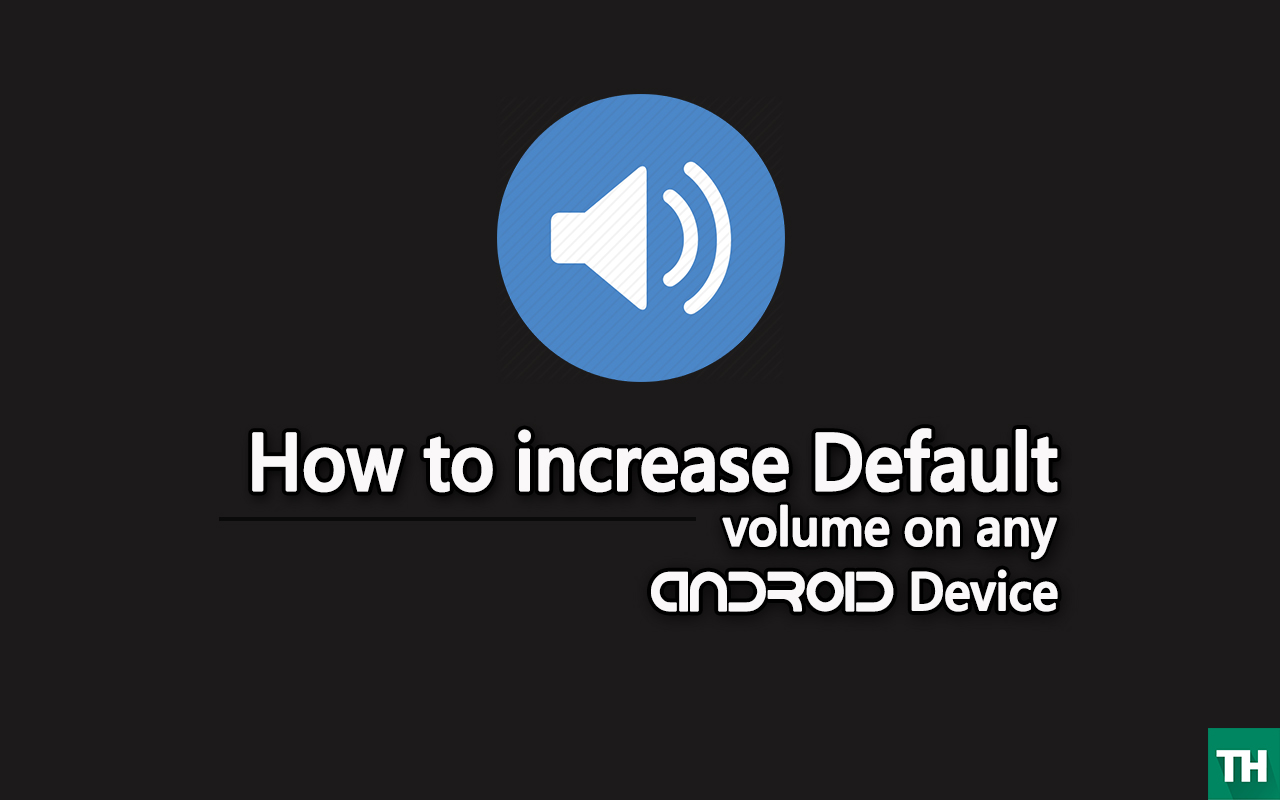 How to increase default volume of any android device? | Techulk