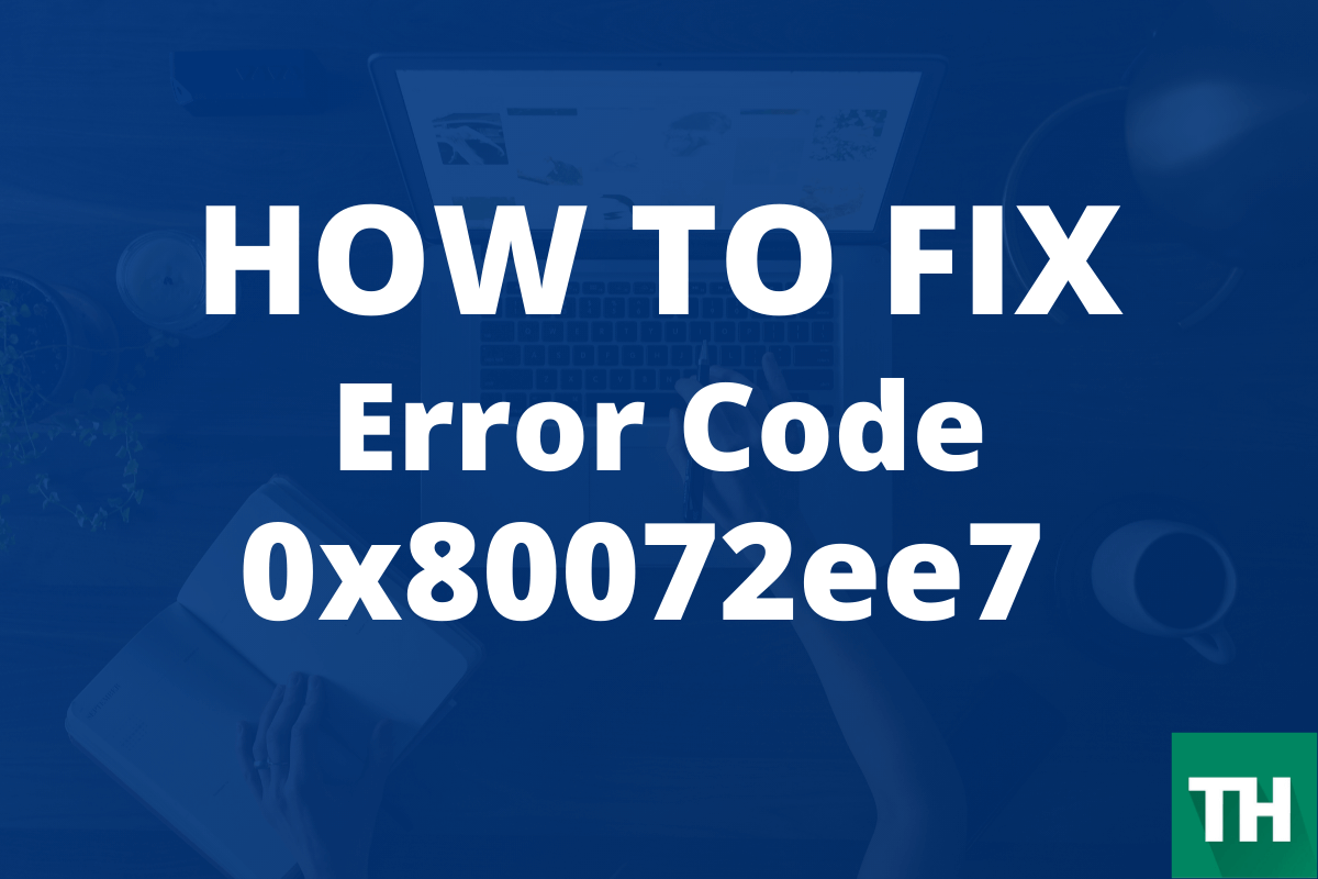 Fix Error Code 0x80072ee7