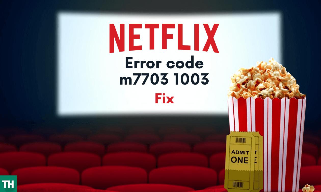 Error code m7703 1003 Netflix Fix